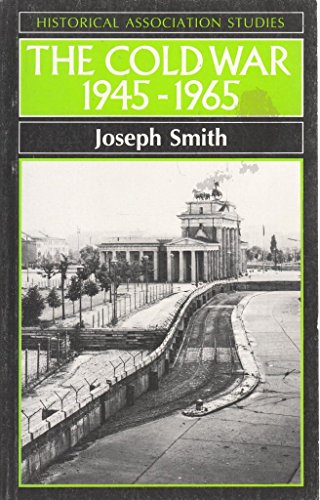 The Cold War, 1945-65 By Joseph Smith