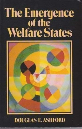 The Emergence of the Welfare States By Douglas E. Ashford