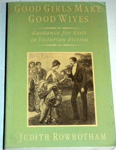 Good Girls Make Good Wives By Dr. Judith Rowbotham