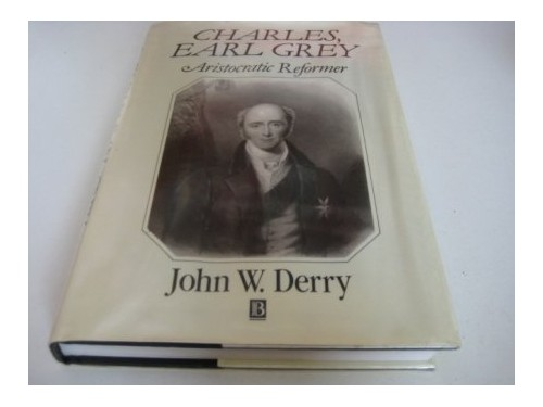 Charles, Earl Grey By John W. Derry