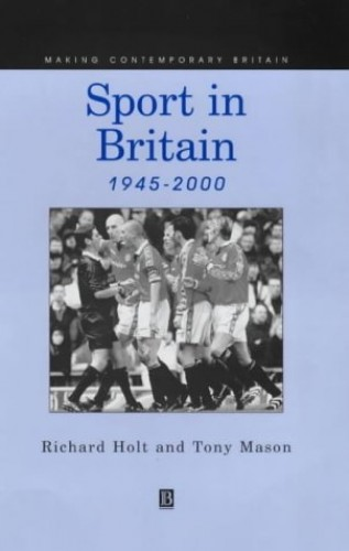 Sport in Britain 1945-2000 By Richard Holt