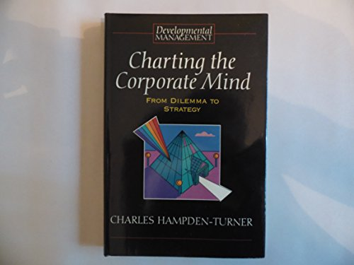 Charting the Corporate Mind By Charles Hampden-Turner