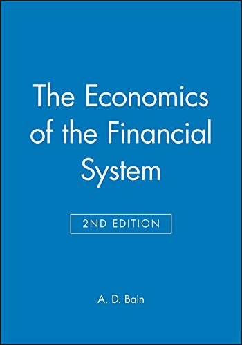 The Economics of the Financial System By A. D. Bain
