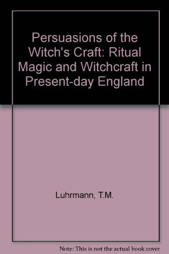 Persuasions of the Witch's Craft By T. M. Luhrmann