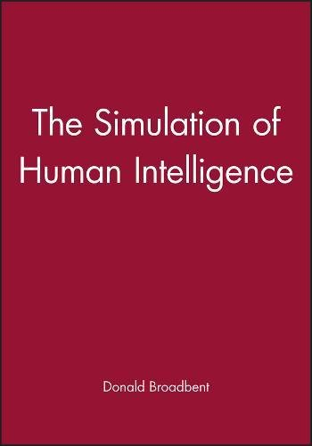 The Simulation of Human Intelligence By Donald E. Broadbent