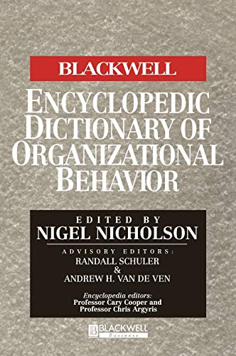 The Blackwell Encyclopedic Dictionary of Organizational Behavior By Edited by Nigel Nicholson