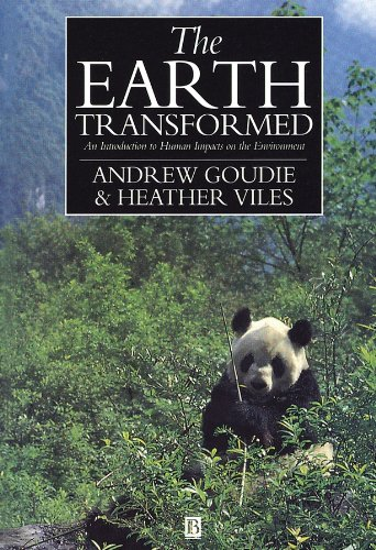 Earth Transformed: Introduction to the Human Impact on the Environment By Andrew S. Goudie