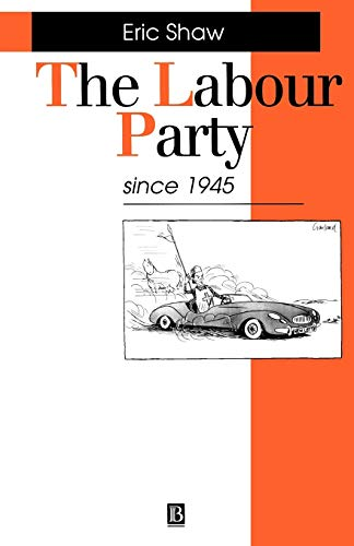 The Labour Party Since 1945 By Eric Shaw