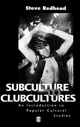 Subculture to Clubcultures By Professor Steve Redhead