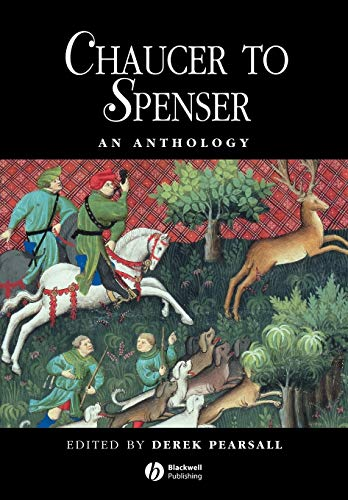 Chaucer to Spenser An Anthology: An Anthology of Writing in English, 1375-1575 (Blackwell Anthologies) By Edited by Derek Pearsall