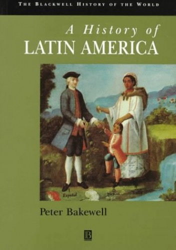 A History of Latin America By Mr Peter Bakewell