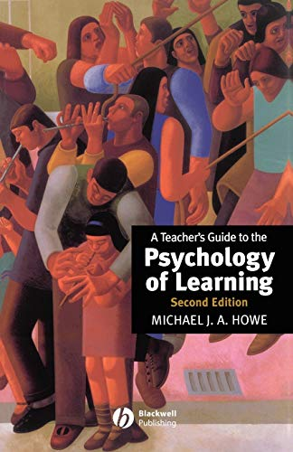 A Teacher's Guide to the Psychology of Learning By Michael J. A. Howe