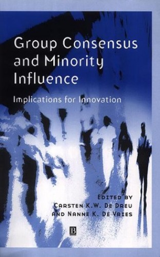 Group Consensus and Minority Influence By Edited by Carsten K. W. de Dreu