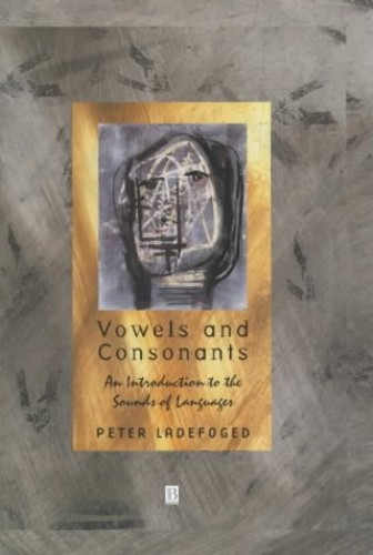 Vowels and Consonants By Peter Ladefoged