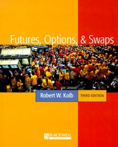 Futures, Options and Swaps By Robert W. Kolb