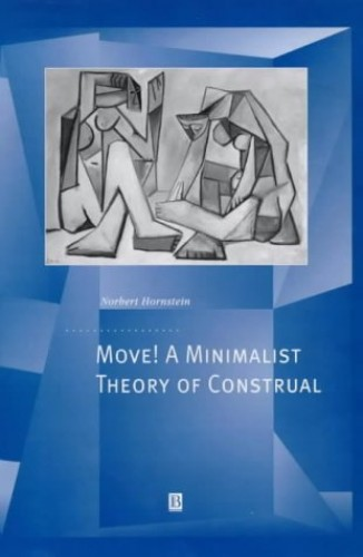 Move! A Minimalist Theory of Construal By Norbert Hornstein
