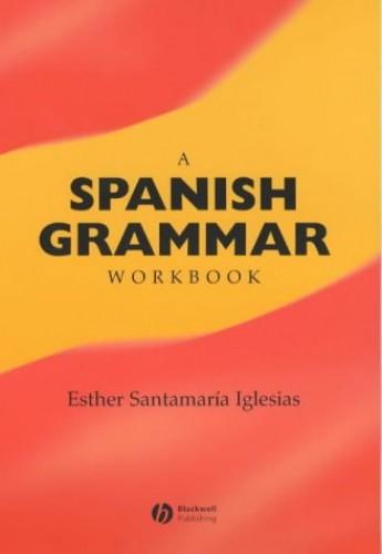 A Spanish Grammar Workbook By Esther Santamaria Iglesias
