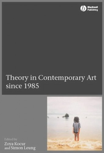 Theory in Contemporary Art: From 1985 to the Present By Edited by Zoya Kocur