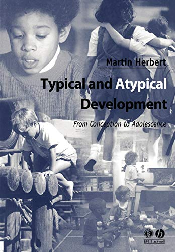 Typical and Atypical Development: From Conception to Adolescence By Martin Herbert