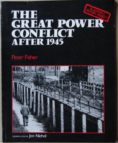 The Great Power Conflict after 1945 by Peter Fisher