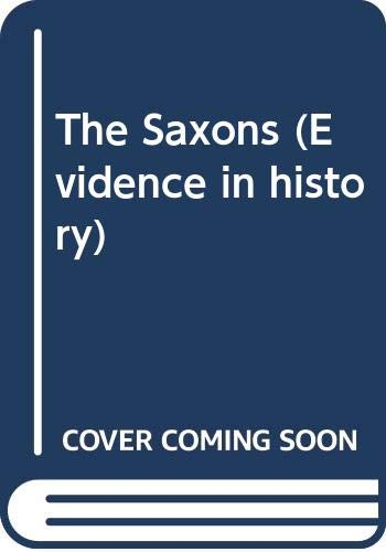 The Saxons (Evidence in history) By Jon Nichol