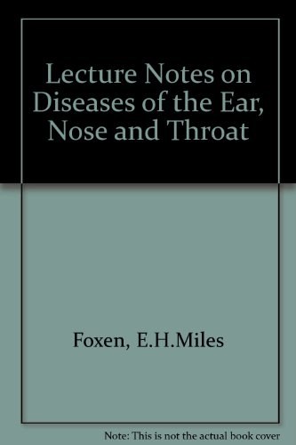 Lecture Notes on Diseases of the Ear, Nose and Throat By E.H.Miles Foxen