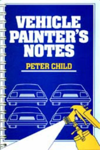 Vehicle Painter's Notes By Peter Child