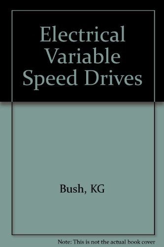 Electrical Variable Speed Drives By K. Bush