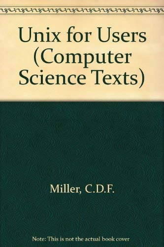 Unix for Users (Computer Science Texts) By C.D.F. Miller