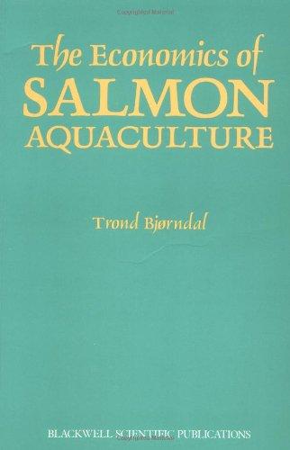 The Economics of Salmon Aquaculture By Trond Bjorndal