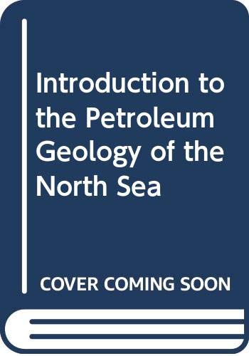 Introduction to the Petroleum Geology of the North Sea By KW Glennie (University of Aberdeen UK)