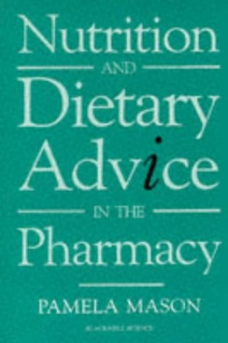 Nutrition and Dietary Advice in the Pharmacy By Pamela Mason