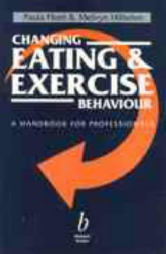 Changing Eating and Exercise Behaviour By Paula Hunt