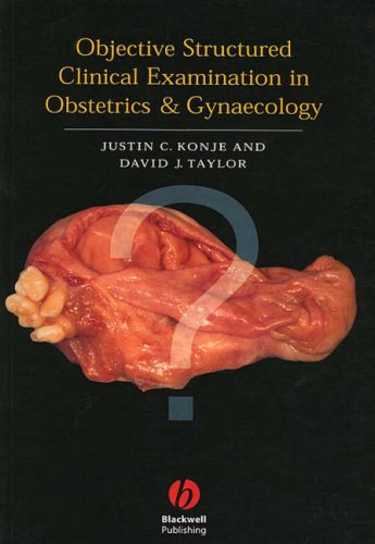 Objective Structured Clinical Examination in Obstetrics and Gynaecology By Justin C. Konje