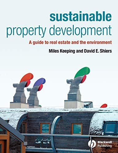 Sustainable Property Development: A Guide to Real Estate and the Environment by Miles Keeping