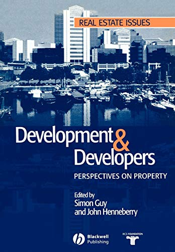 Development and Developers: New Perspectives on Property (Real Estate Issues) By Edited by Simon Guy
