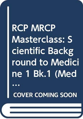 RCP MRCP Masterclass: Scientific Background to Medicine 1 Bk.1 (Medical Masterclass) Edited by The RCP (UK)