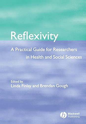Reflexivity: A Practical Guide for Researchers in Health and Social Sciences Edited by Brendan Gough