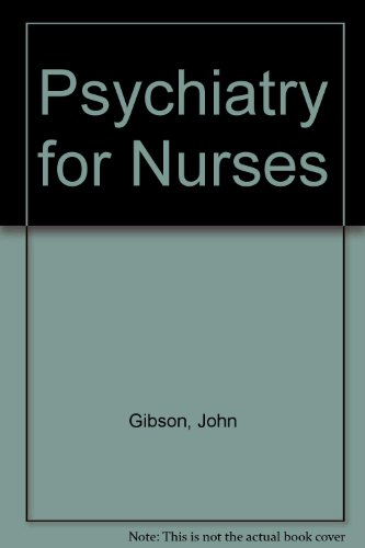 Psychiatry for Nurses By John Gibson