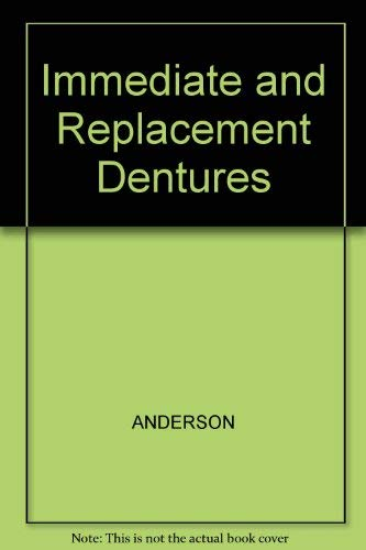 Immediate and Replacement Dentures By John N. Anderson