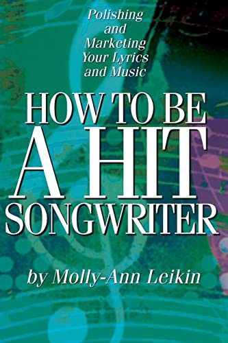 How to Be a Hit Songwriter By Molly-Ann Leikin