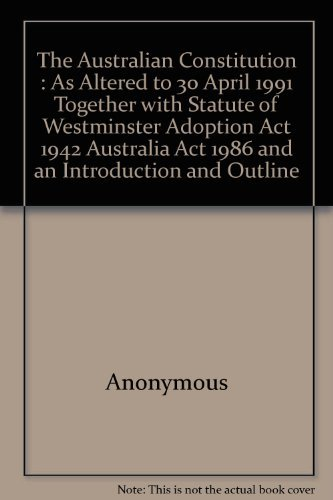 The Australian Constitution as Altered to 30 April 1991 By Australian Government Publishing Service