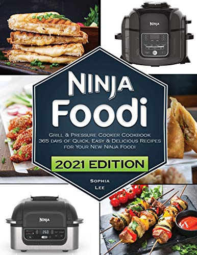 Ninja Foodi Grill and Pressure Cooker Cookbook By Sophia Lee