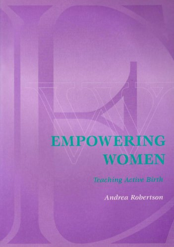 Empowering Women: Teaching Active Birth in the 90s By Andrea Robertson