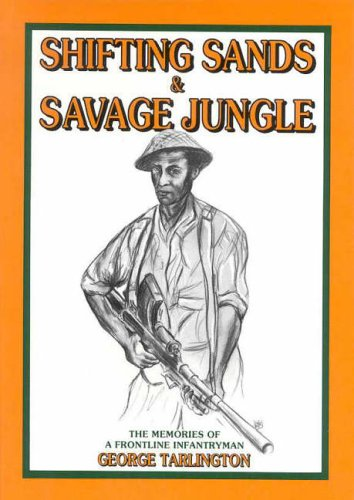 Shifting Sands and Savage Jungle: the Memories of a Frontline Infantryman By George Tarlington