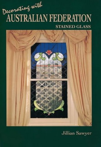 Decorating with Australian Federation Stained Glass By Jillian Sawyer