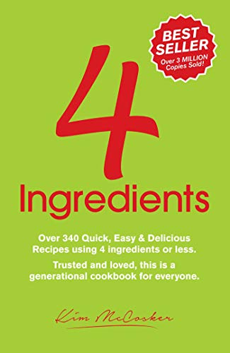 4 Ingredients: Over 340 Quick, Easy and Delicious Recipes Using 4 or Less Ingredients by Kim McCosker