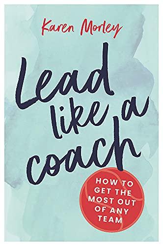 Lead Like a Coach By Karen Morley