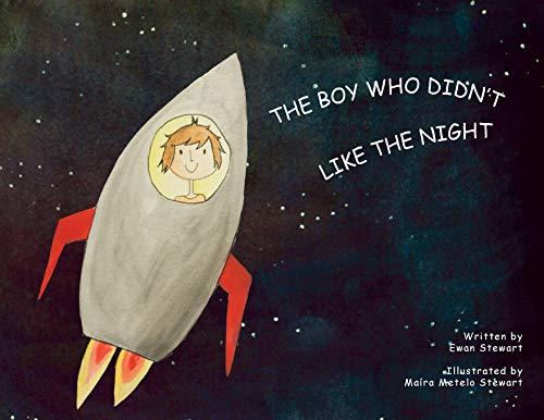 The Boy Who Didn't Like the Night By Ewan Stewart