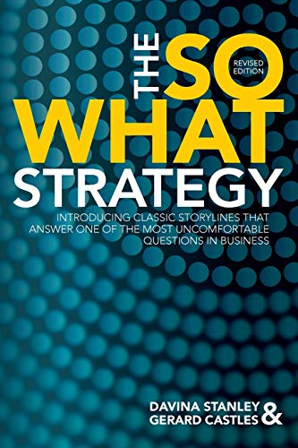 The So What Strategy Revised Edition By Davina Stanley and Gerard Castles